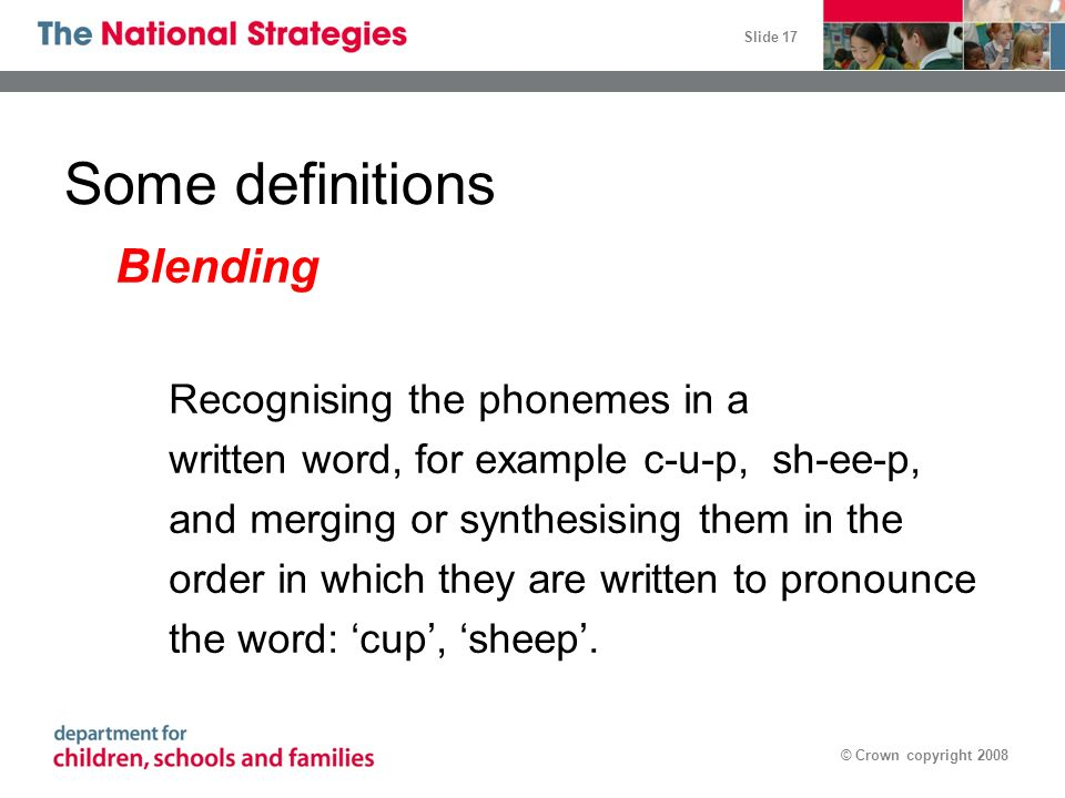 Some definitions Blending Recognising the phonemes in a