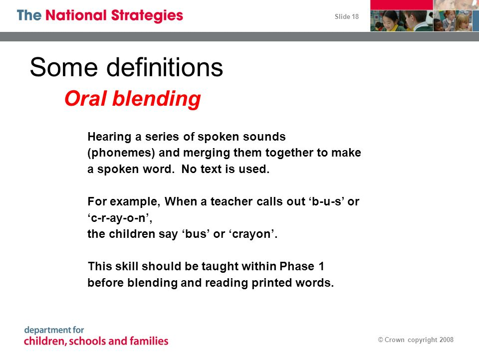 Some definitions Oral blending Hearing a series of spoken sounds