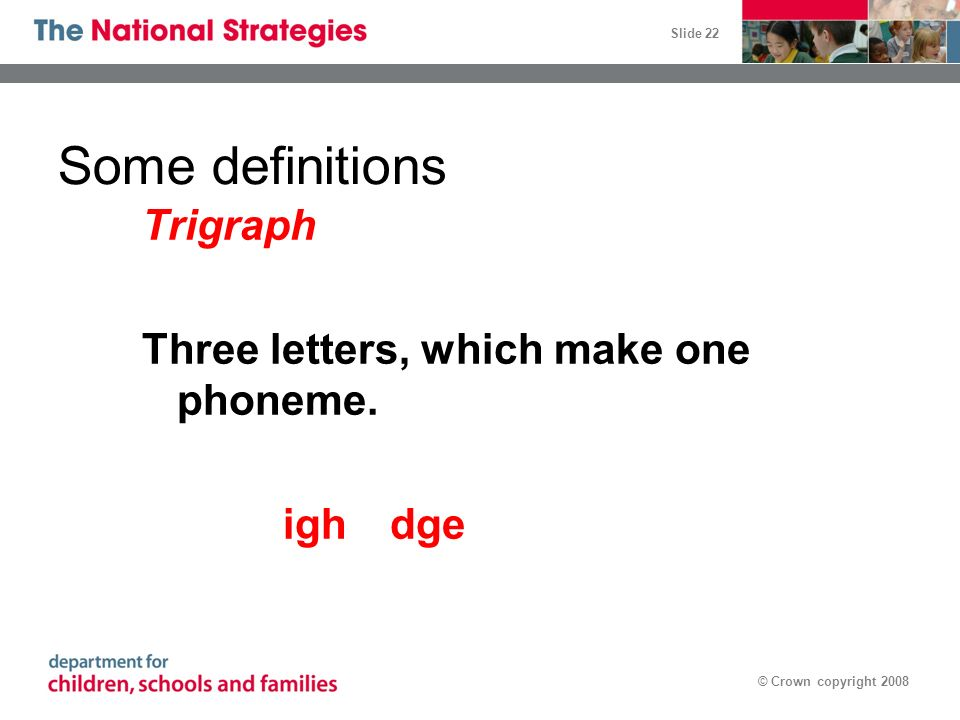 Some definitions Trigraph Three letters, which make one phoneme.