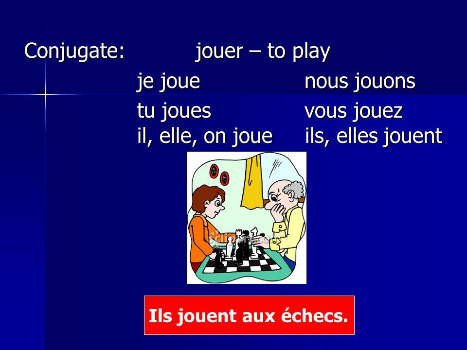Conjugate: jouer – to play je joue nous jouons
