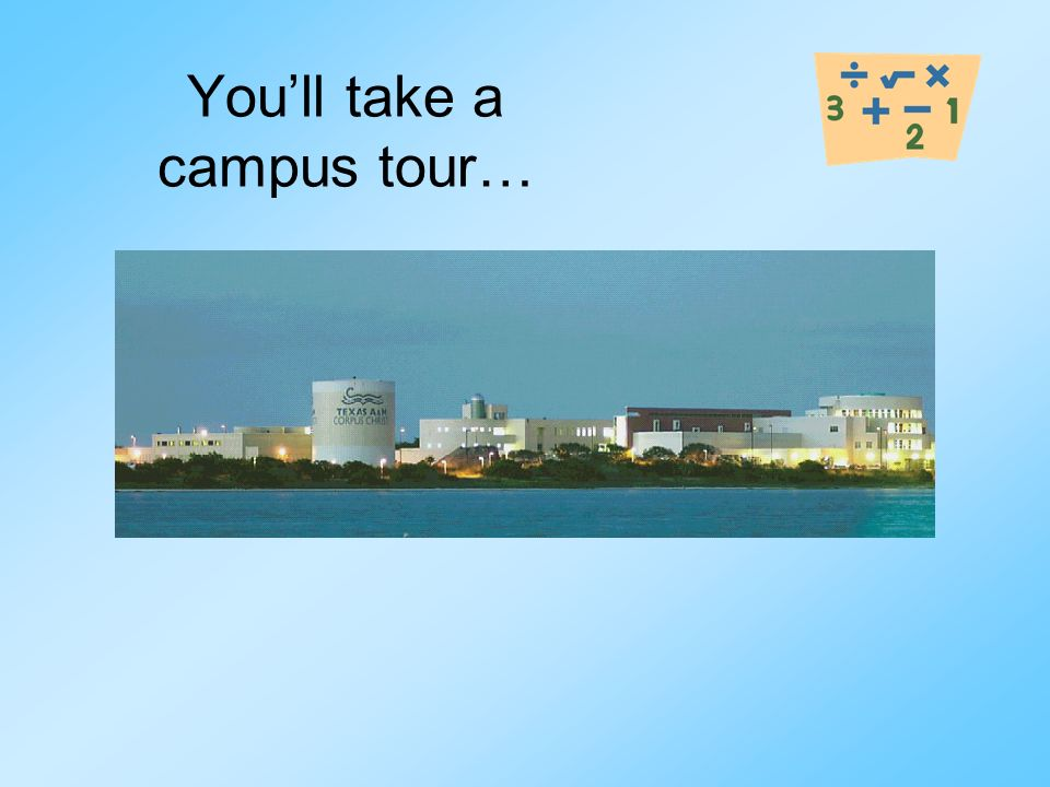 You'll take a campus tour…
