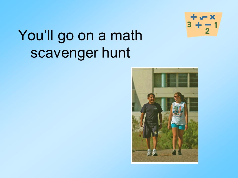 You'll go on a math scavenger hunt