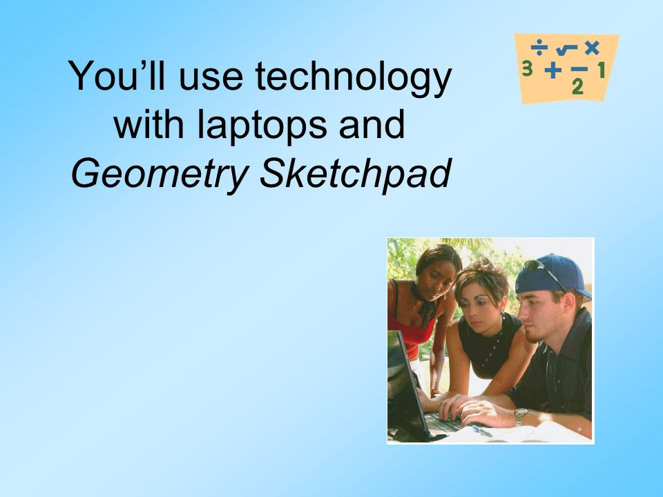 You'll use technology with laptops and Geometry Sketchpad