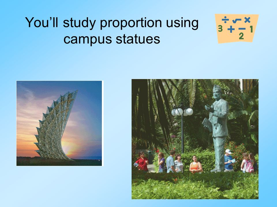 You'll study proportion using campus statues