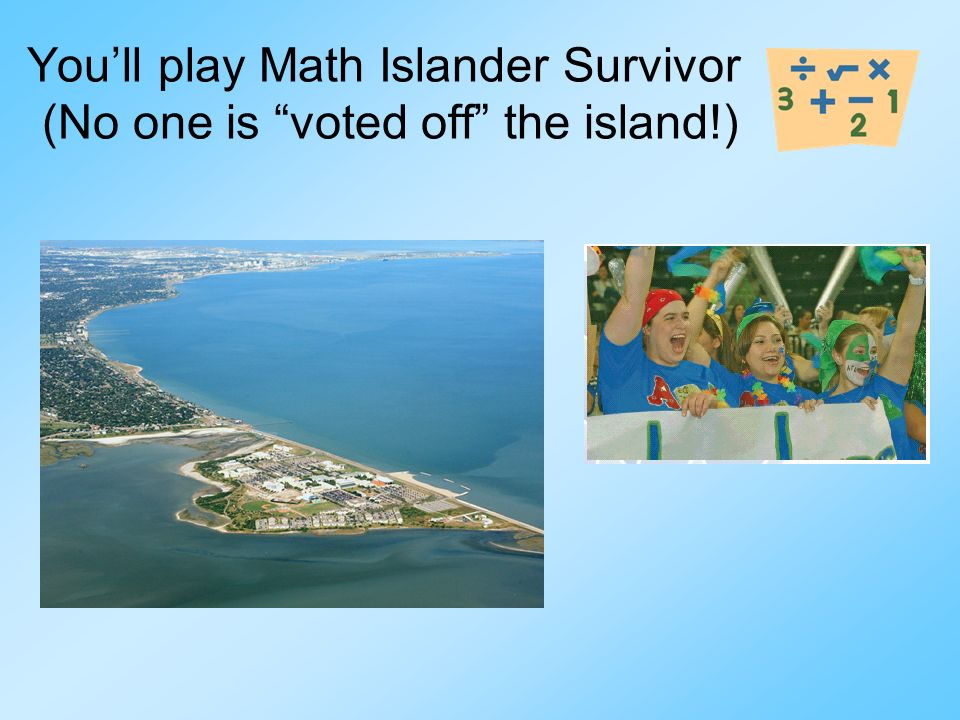 You'll play Math Islander Survivor (No one is voted off the island!)