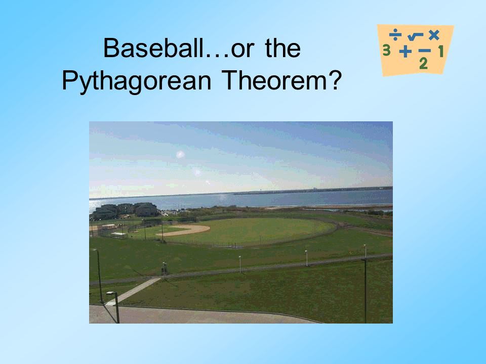 Baseball…or the Pythagorean Theorem
