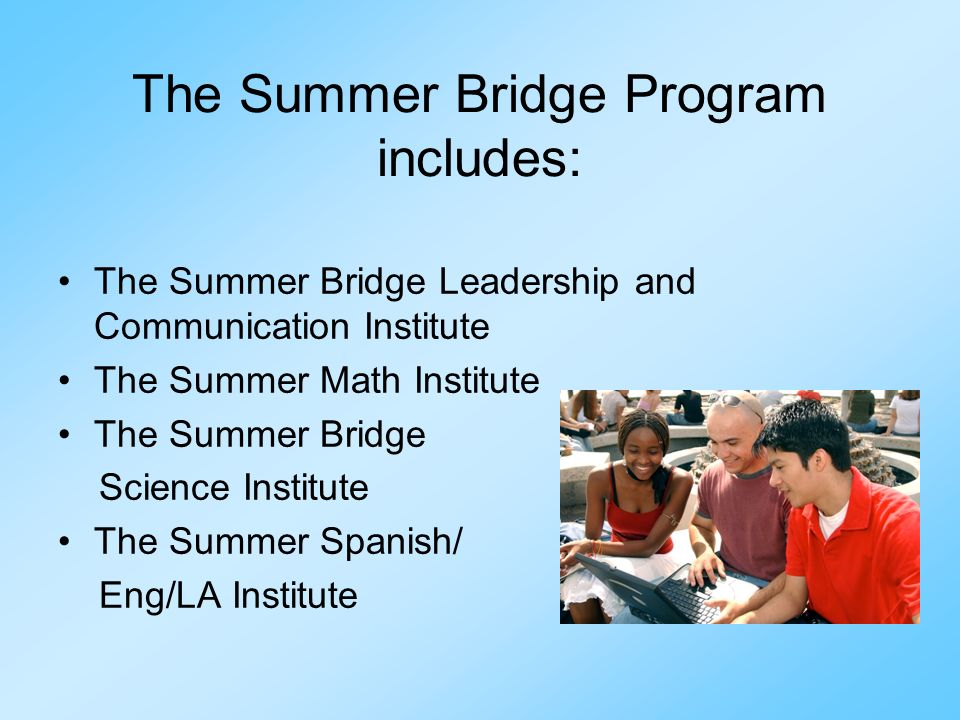 The Summer Bridge Program includes: