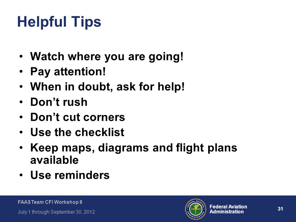 Helpful Tips Watch where you are going! Pay attention!