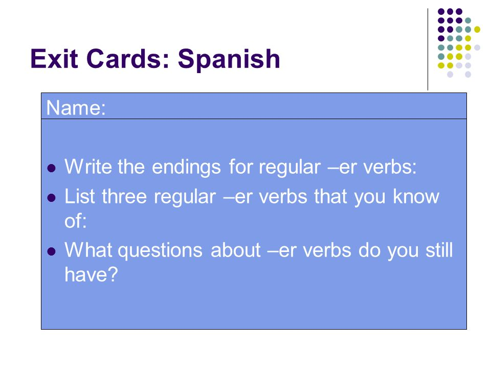 Exit Cards: Spanish Name: Write the endings for regular –er verbs: