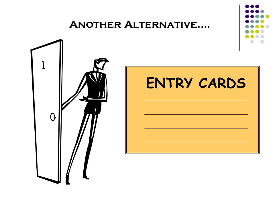 Another Alternative…. ENTRY CARDS