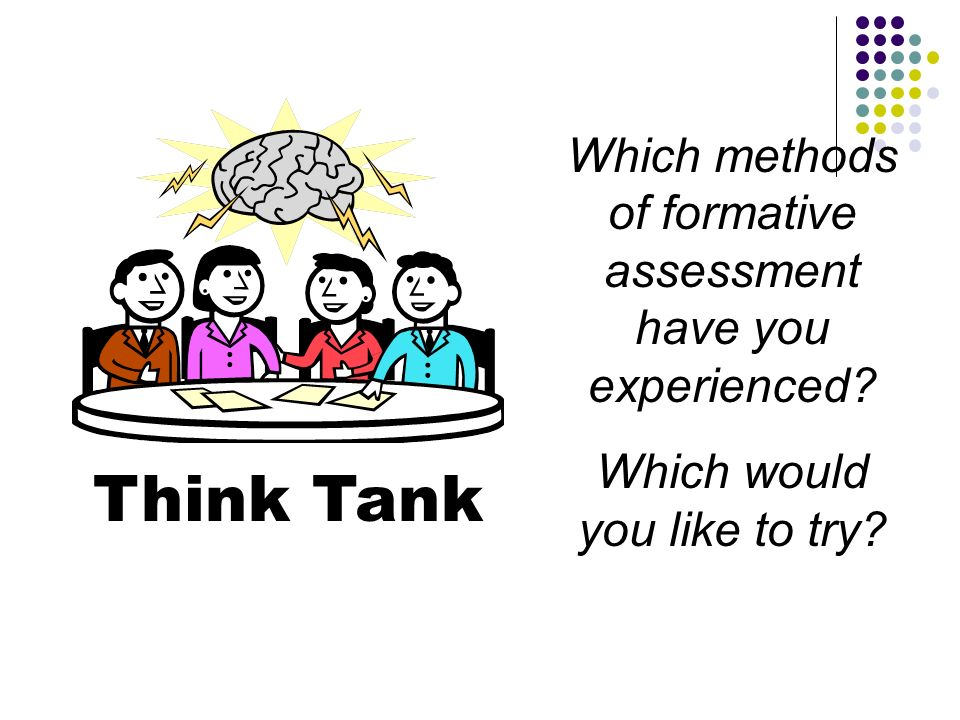 Think Tank Which methods of formative assessment have you experienced