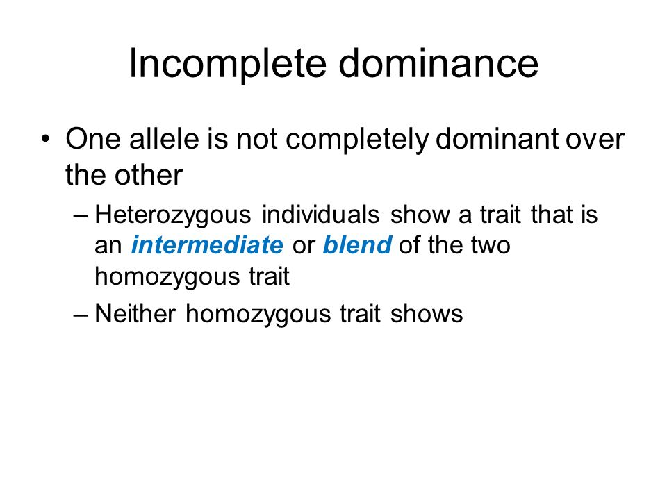 Incomplete dominance One allele is not completely dominant over the other.