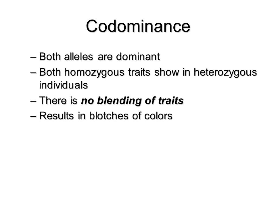 Codominance Both alleles are dominant