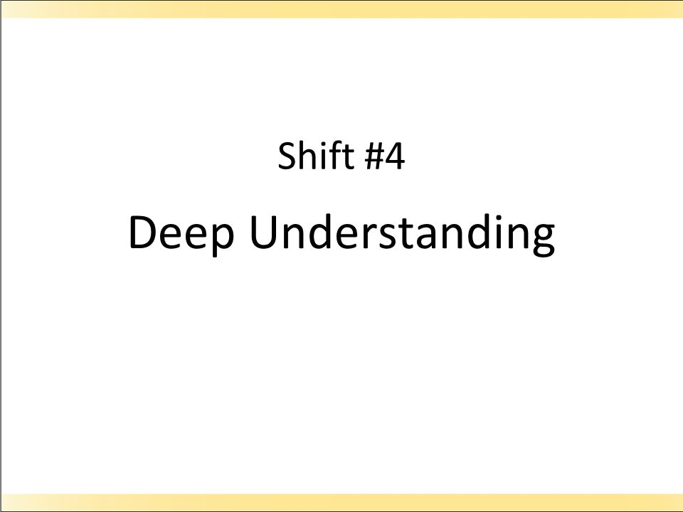 Shift #4 Deep Understanding
