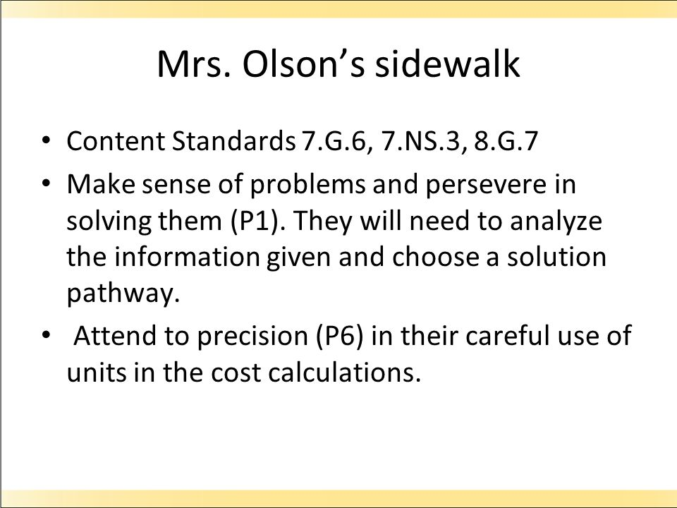 Mrs. Olson's sidewalk Content Standards 7.G.6, 7.NS.3, 8.G.7