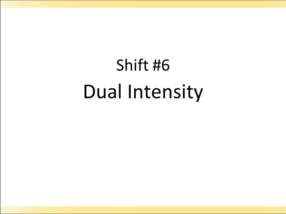 Shift #6 Dual Intensity