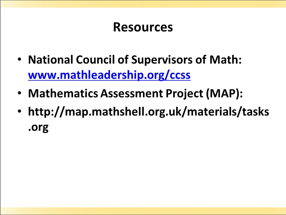 Resources National Council of Supervisors of Math:   Mathematics Assessment Project (MAP):