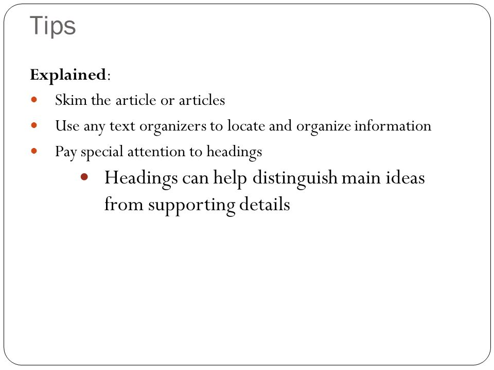 Tips Headings can help distinguish main ideas from supporting details