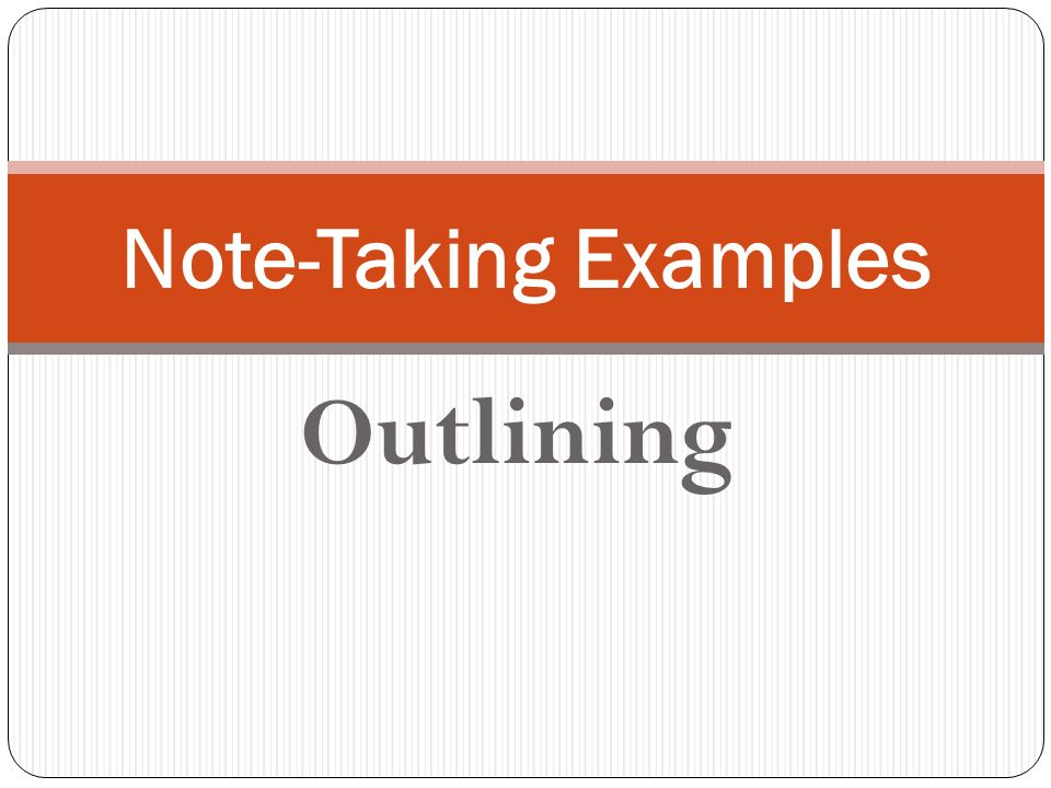 Note-Taking Examples Outlining