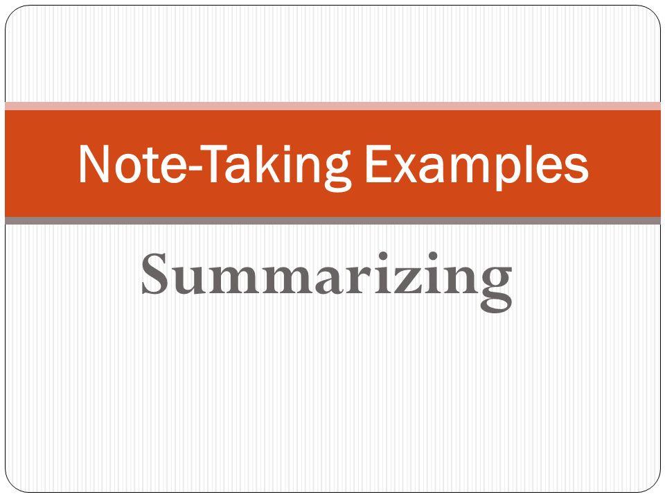 Note-Taking Examples Summarizing