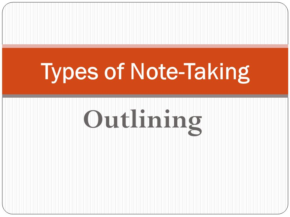 Types of Note-Taking Outlining