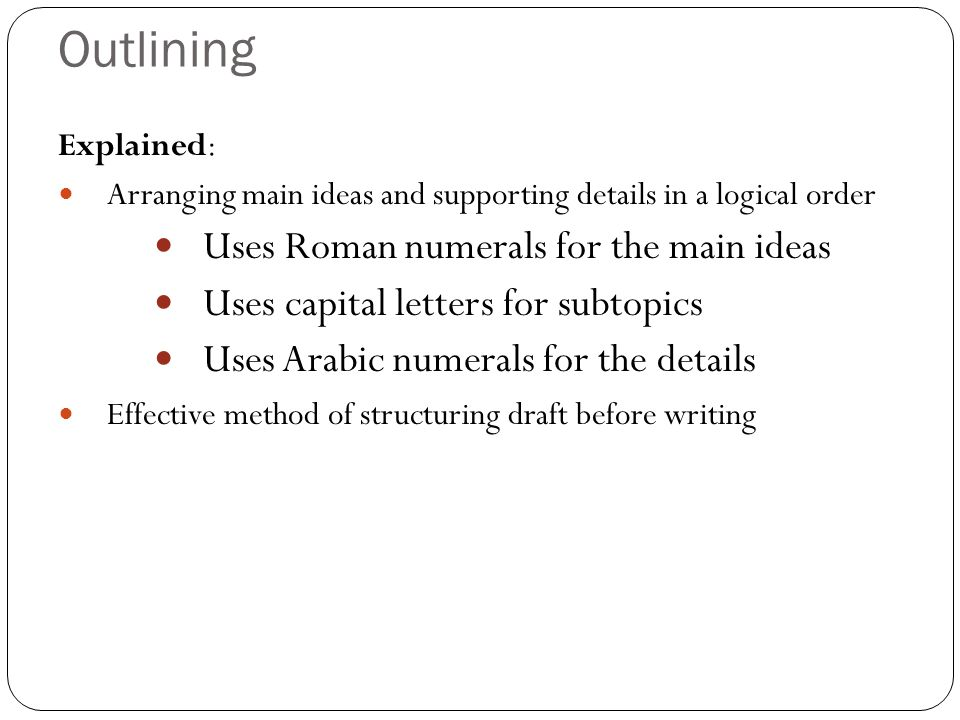 Outlining Uses Roman numerals for the main ideas