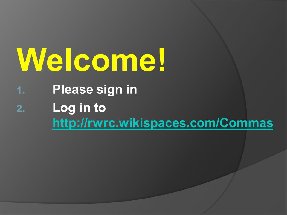 Welcome! Please sign in Log in to http://rwrc.wikispaces.com/Commas