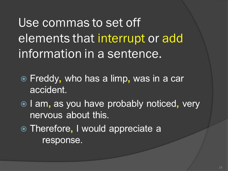 Use commas to set off elements that interrupt or add information in a sentence.