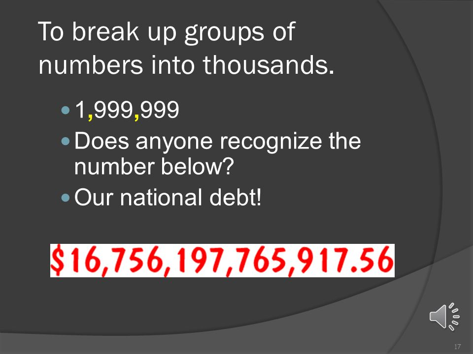 To break up groups of numbers into thousands.