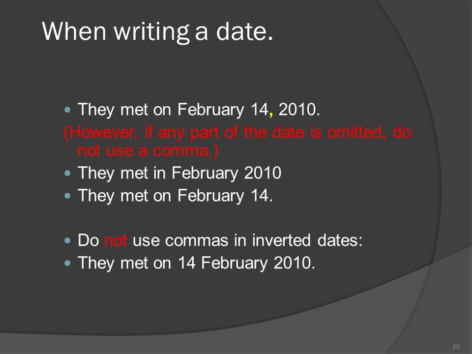 When writing a date. They met on February 14, 2010.