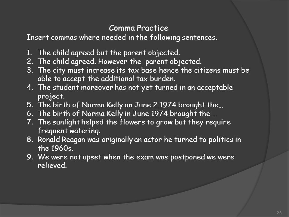 Comma Practice Insert commas where needed in the following sentences.