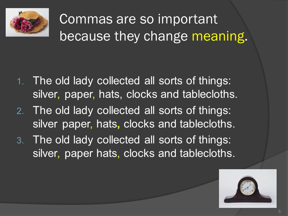 Commas are so important because they change meaning.