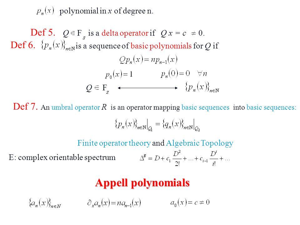 Appell polynomials Def 5. Q F is a delta operator if Q x = c 0. Def 6.