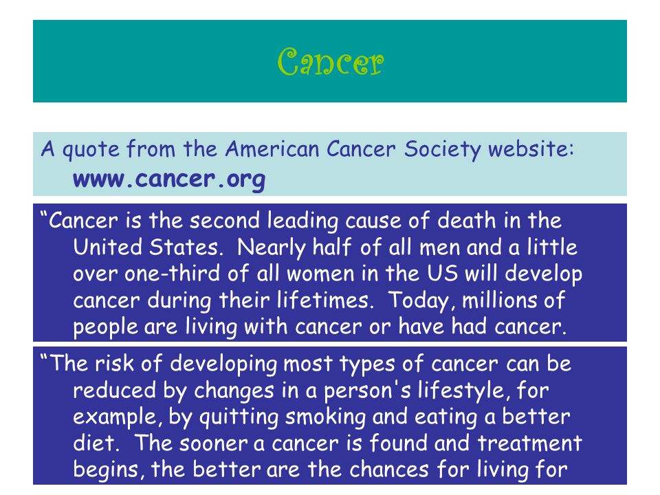 Cancer A quote from the American Cancer Society website: