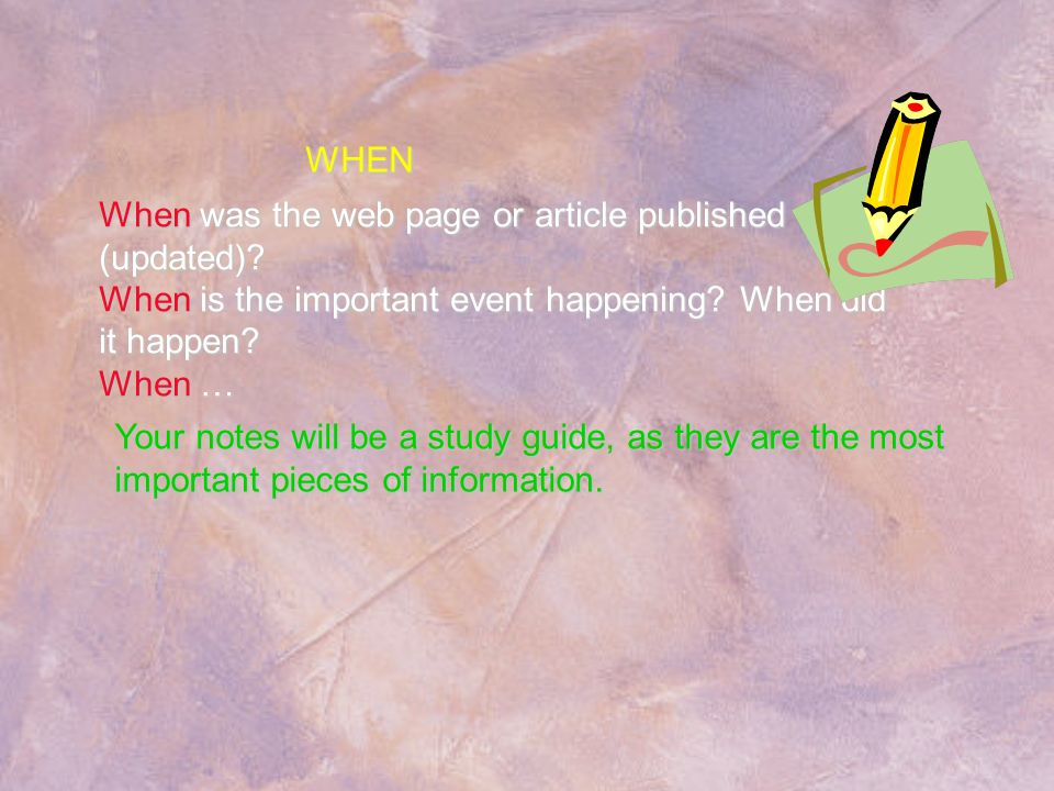 WHEN When was the web page or article published (updated) When is the important event happening When did it happen