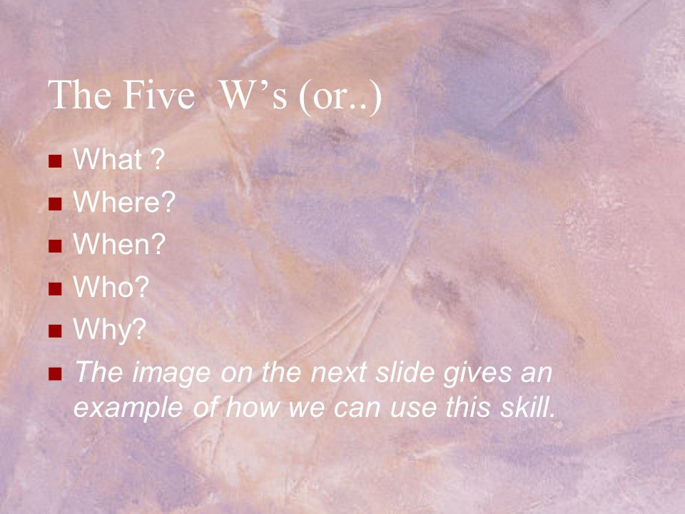 The Five W's (or..) What Where When Who Why