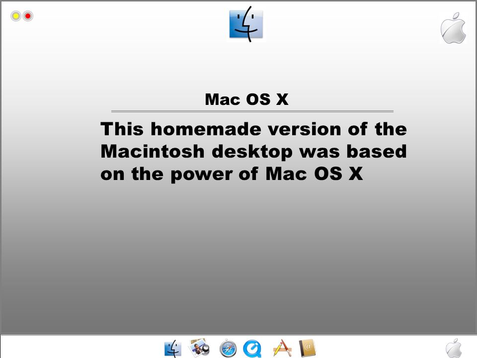 Mac OS X Mac HD This homemade version of the Macintosh desktop was based on the power of Mac OS X
