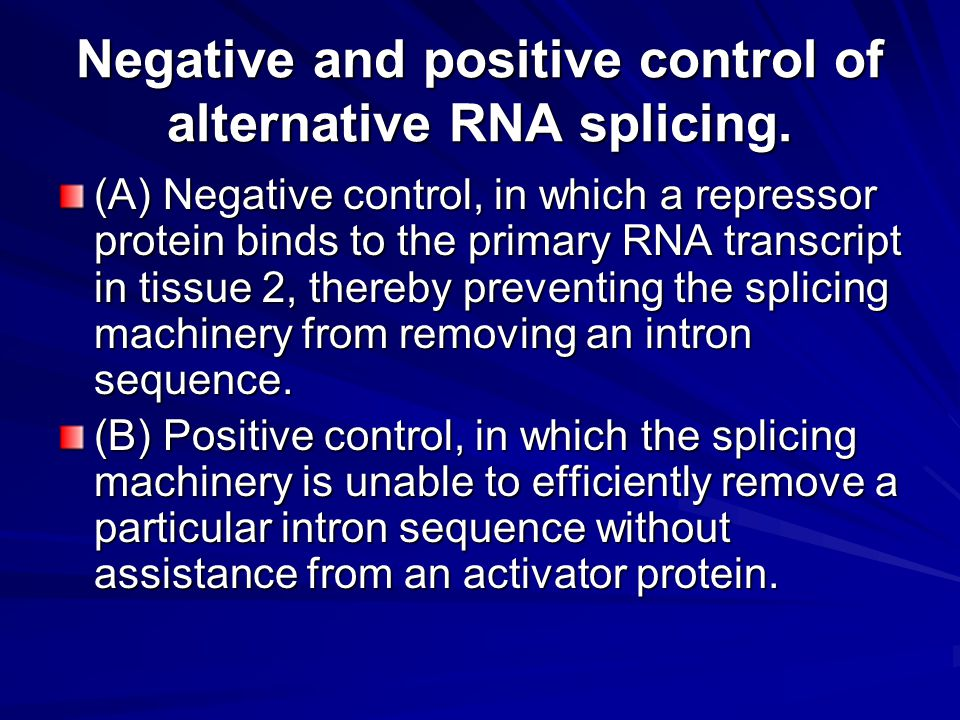 Negative and positive control of alternative RNA splicing.