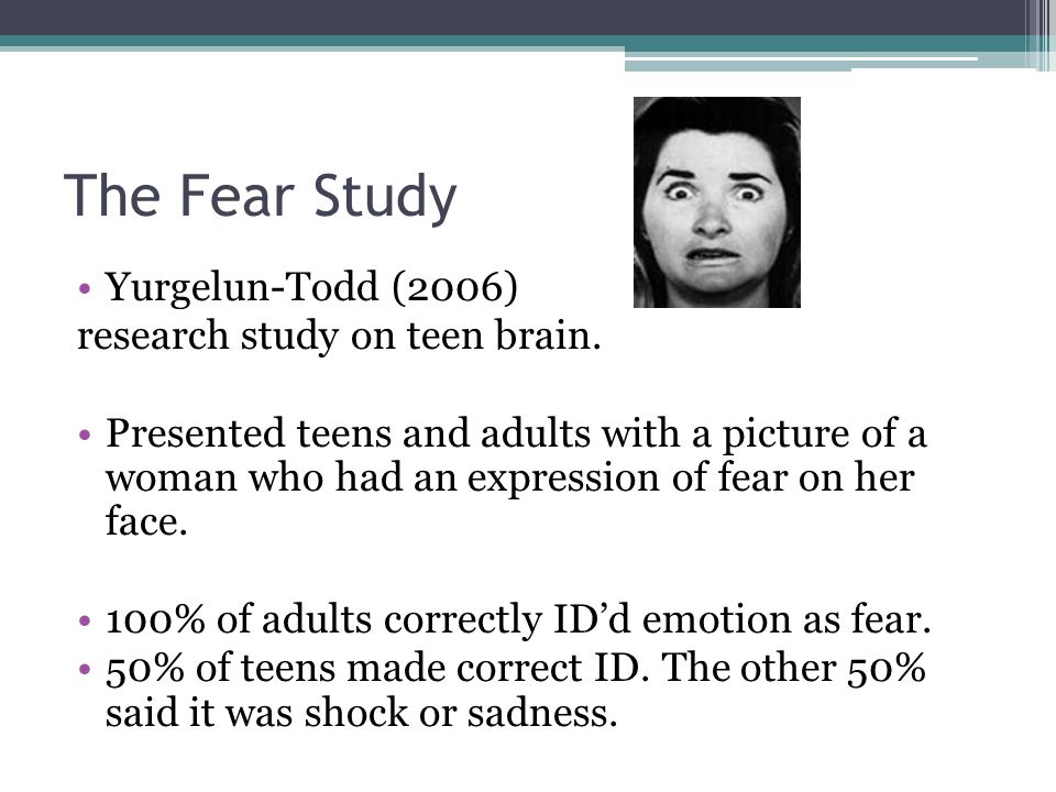 The Fear Study Yurgelun-Todd (2006) research study on teen brain.