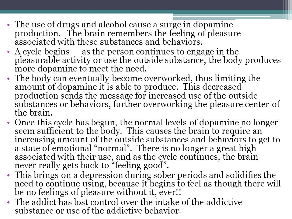 The use of drugs and alcohol cause a surge in dopamine production