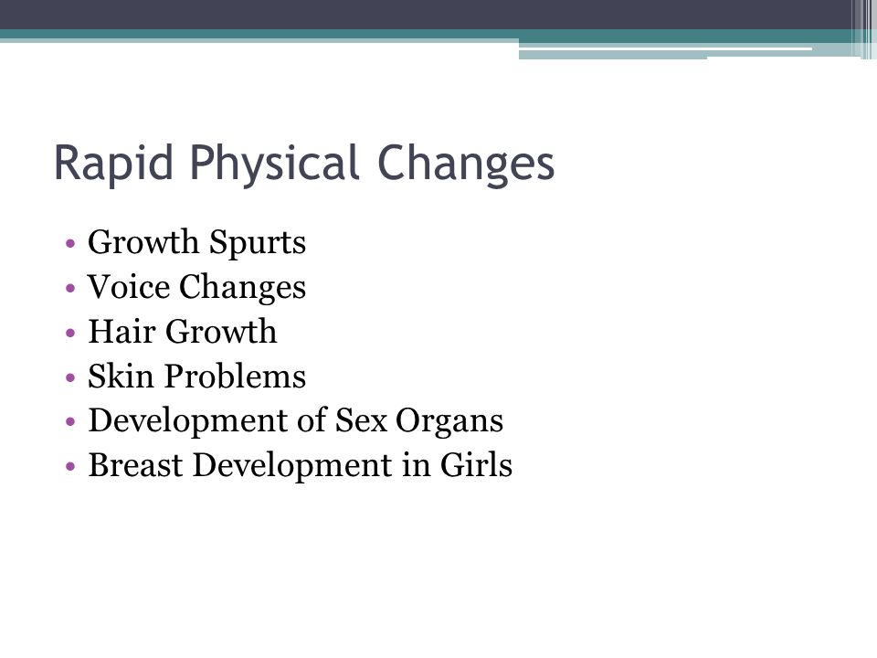 Rapid Physical Changes