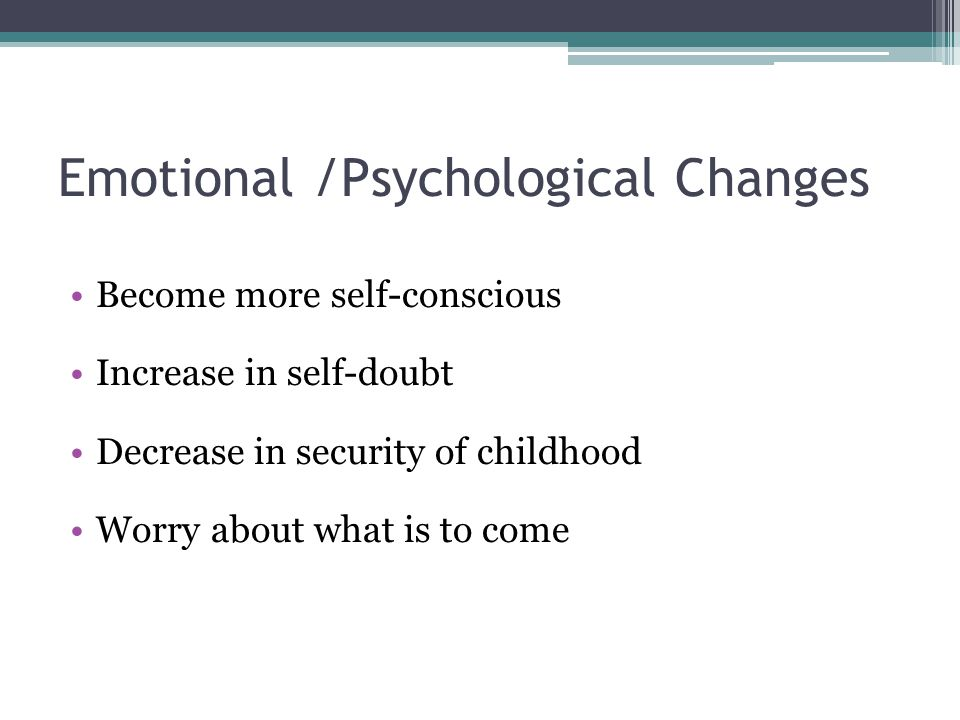Emotional /Psychological Changes