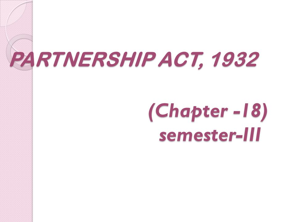 PARTNERSHIP ACT, 1932 (Chapter -18) semester-III