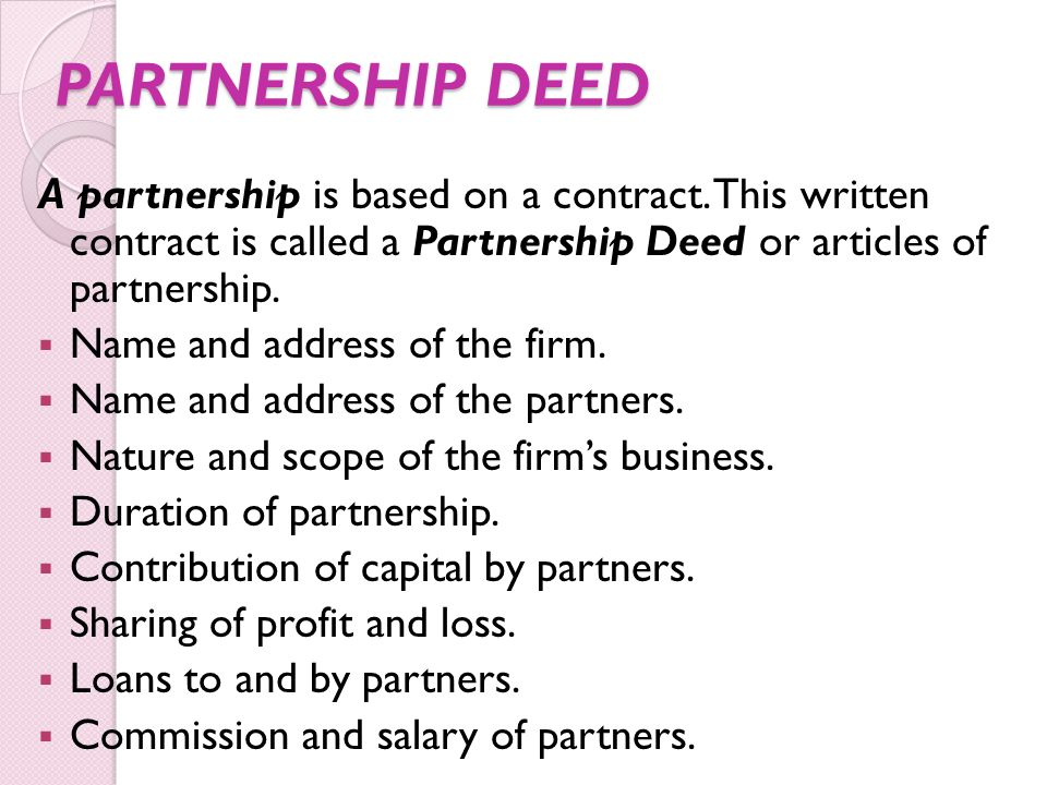 PARTNERSHIP DEED A partnership is based on a contract. This written contract is called a Partnership Deed or articles of partnership.