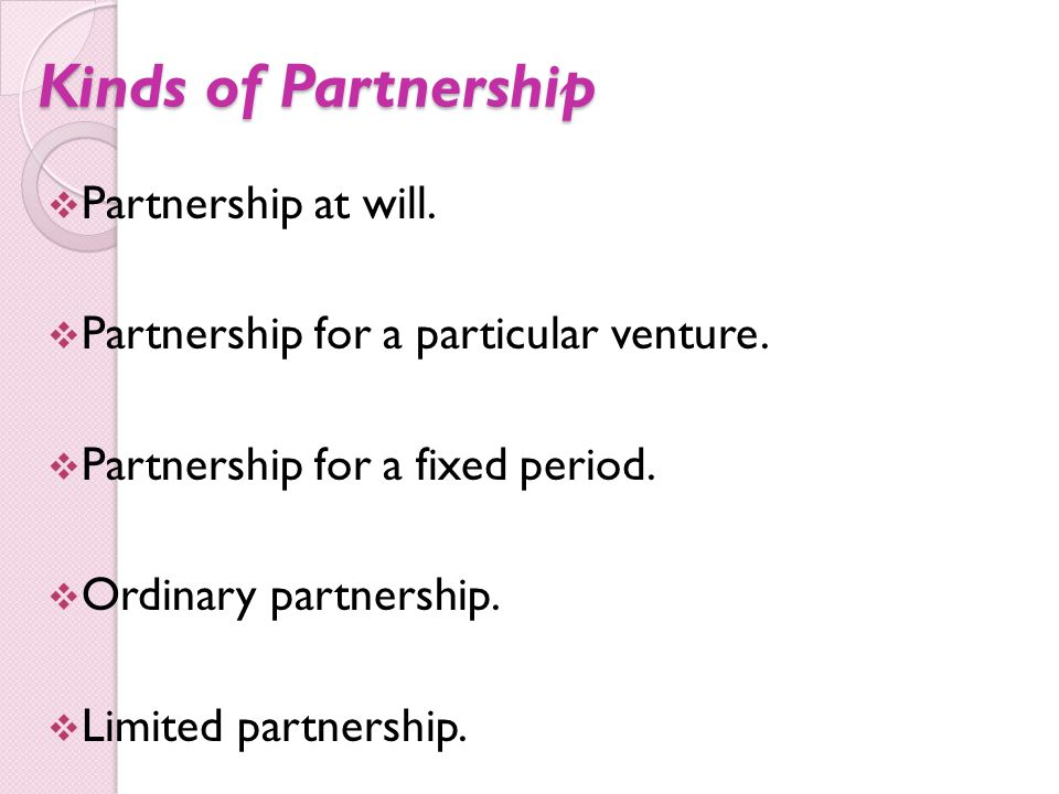 Kinds of Partnership Partnership at will.