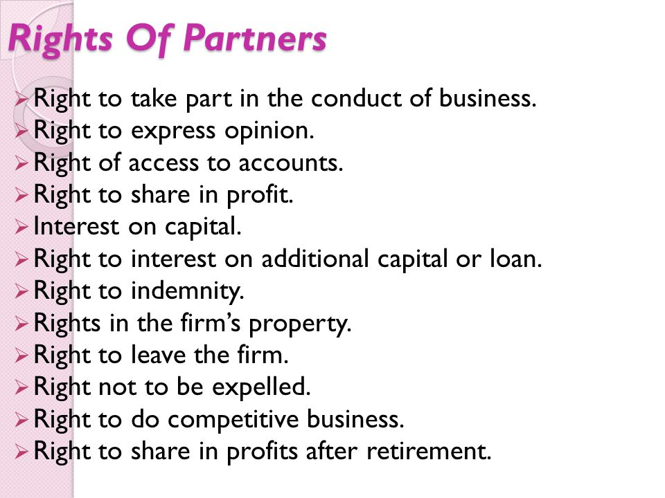 Rights Of Partners Right to take part in the conduct of business.