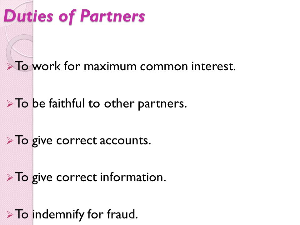 Duties of Partners To work for maximum common interest.