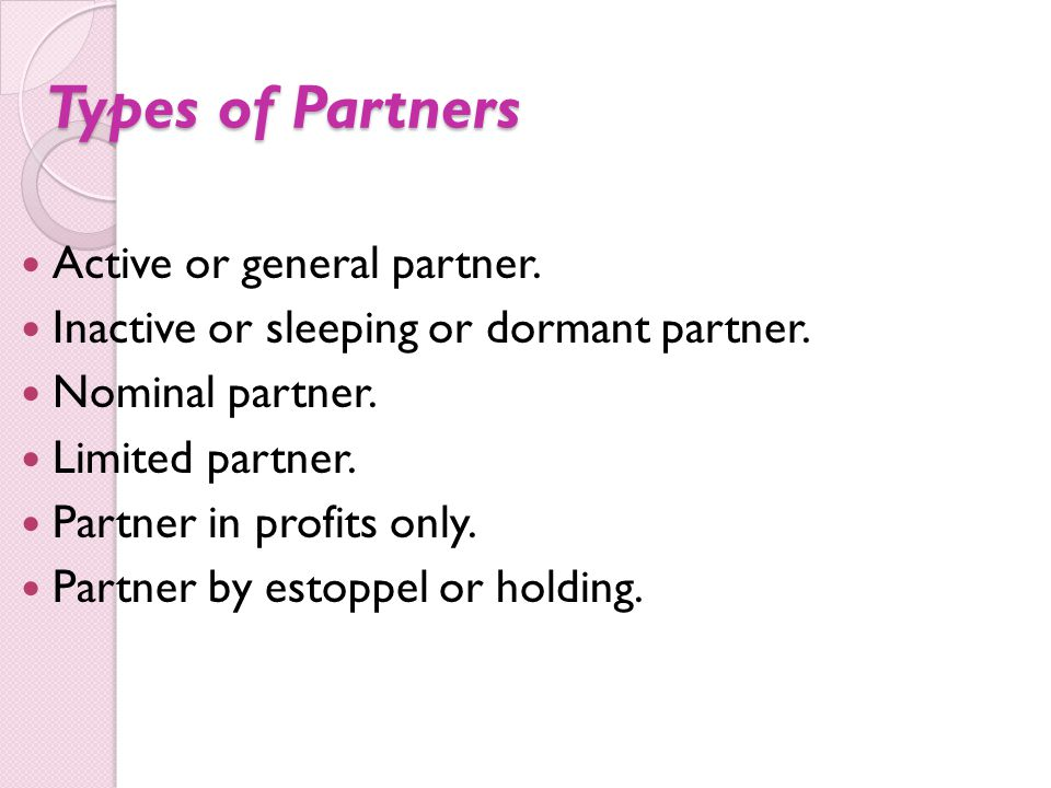 Types of Partners Active or general partner.