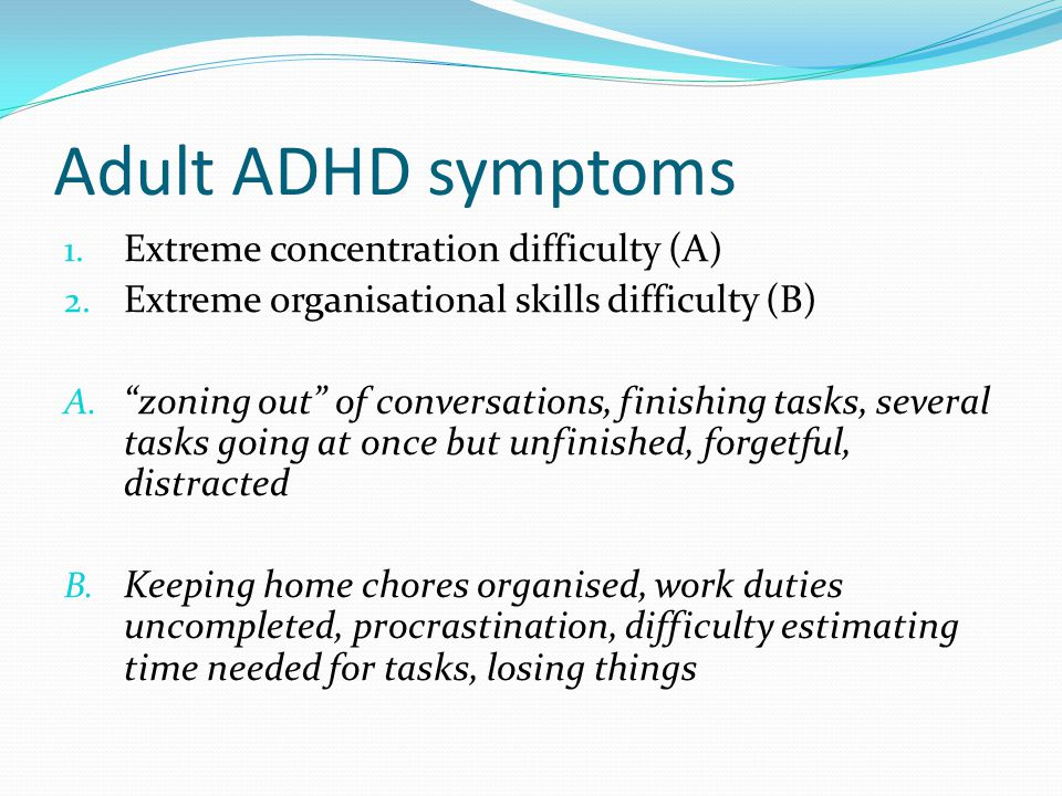 Adult ADHD symptoms Extreme concentration difficulty (A)