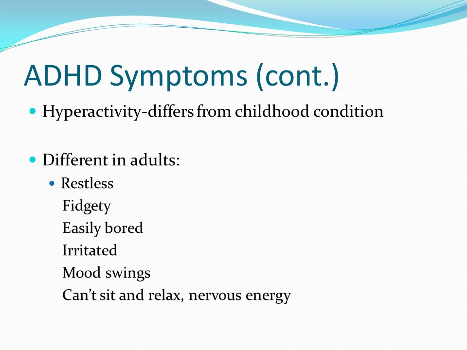 ADHD Symptoms (cont.) Hyperactivity-differs from childhood condition